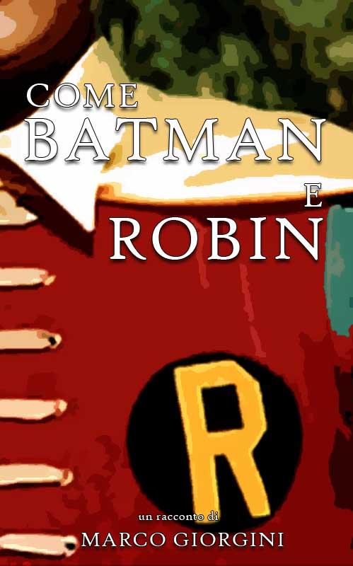 Come Batman e Robin - Marco Giorgini (WattPad)